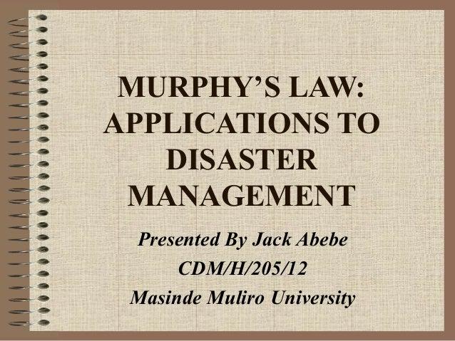 MURPHY'S LAW: APPLICATIONS TO DISASTER MANAGEMENT Presented By Jack Abebe CDM/H/205/12 Masinde Muliro University