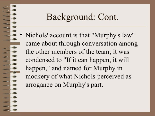 """Background: Cont. • Nichols' account is that """"Murphy's law"""" came about through conversation among the other members of the..."""