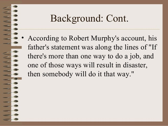 """Background: Cont. • According to Robert Murphy's account, his father's statement was along the lines of """"If there's more t..."""