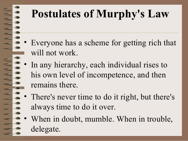 Postulates of Murphy's Law • Everyone has a scheme for getting rich that will not work. • In any hierarchy, each individua...