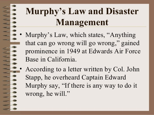 """Murphy's Law and Disaster Management • Murphy's Law, which states, """"Anything that can go wrong will go wrong,"""" gained prom..."""