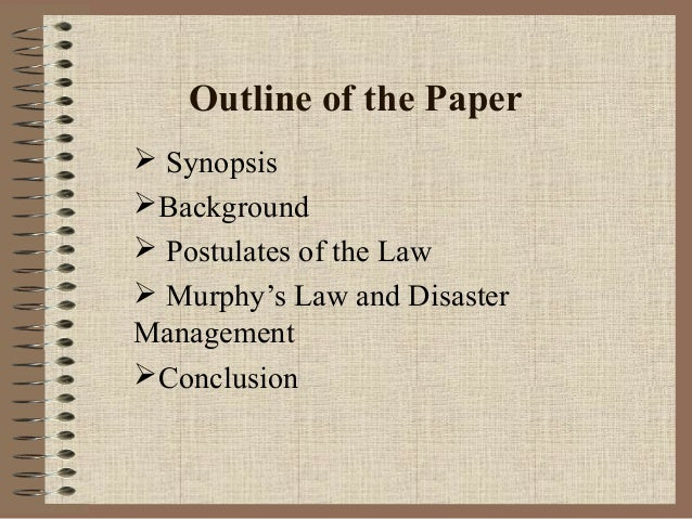 Outline of the Paper  Synopsis Background  Postulates of the Law  Murphy's Law and Disaster Management Conclusion