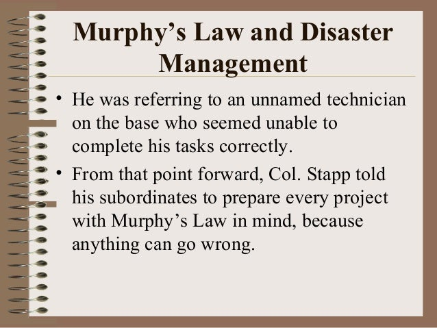 Murphy's Law and Disaster Management • He was referring to an unnamed technician on the base who seemed unable to complete...