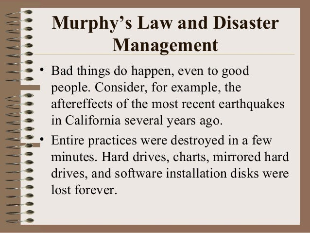 Murphy's Law and Disaster Management • Bad things do happen, even to good people. Consider, for example, the aftereffects ...