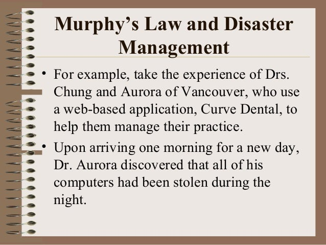 Murphy's Law and Disaster Management • For example, take the experience of Drs. Chung and Aurora of Vancouver, who use a w...