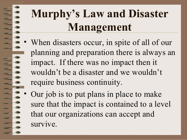 Murphy's Law and Disaster Management • When disasters occur, in spite of all of our planning and preparation there is alwa...