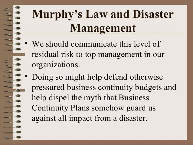Murphy's Law and Disaster Management • We should communicate this level of residual risk to top management in our organiza...