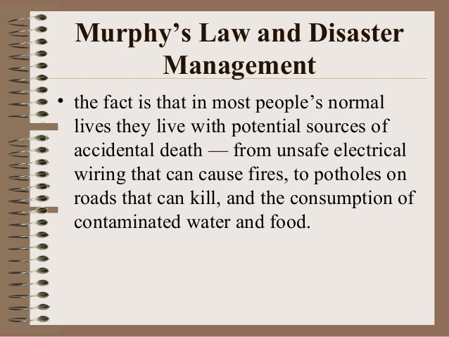 Murphy's Law and Disaster Management • the fact is that in most people's normal lives they live with potential sources of ...