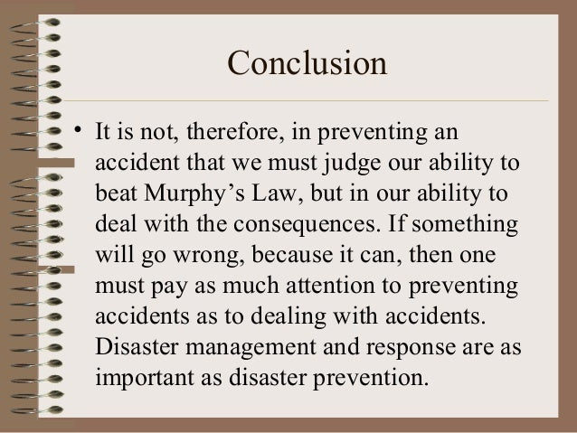 Conclusion • It is not, therefore, in preventing an accident that we must judge our ability to beat Murphy's Law, but in o...