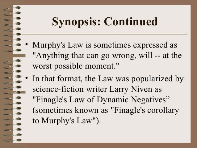"""Synopsis: Continued • Murphy's Law is sometimes expressed as """"Anything that can go wrong, will -- at the worst possible mo..."""