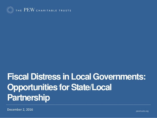 Fiscal Distress in Local Governments: Opportunities for State/Local Partnership December 2, 2016