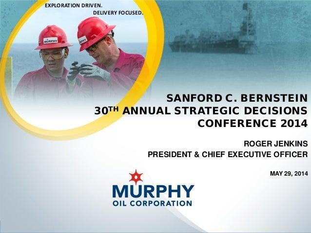 1MURPHY OIL CORPORATION www.murphyoilcorp.com NYSE: MUR SANFORD C. BERNSTEIN 30TH ANNUAL STRATEGIC DECISIONS CONFERENCE 20...