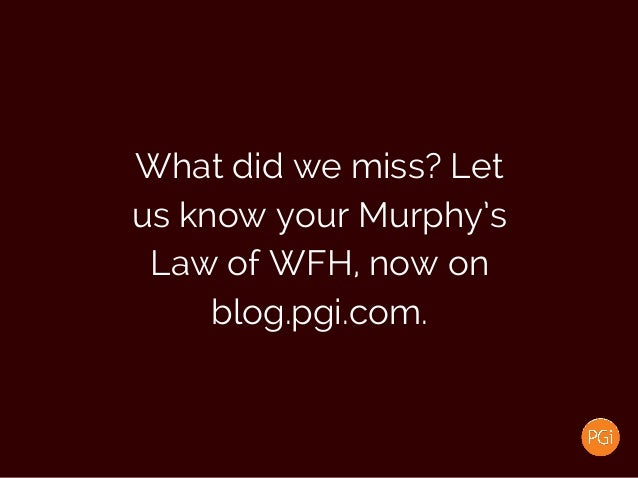What did we miss? Let us know your Murphy's Law of WFH, now on blog.pgi.com.