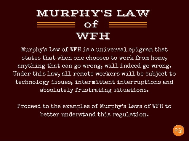 Murphy's Law of WFH is a universal epigram that states that when one chooses to work from home, anything that can go wrong...