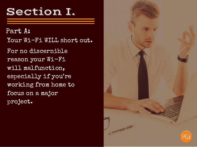 SectionI. Part A: For no discernible reason your Wi-Fi will malfunction, especially if you're working from home to focus...