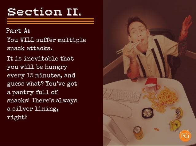 SectionII. Part A: It is inevitable that you will be hungry every 15 minutes, and guess what? You've got a pantry full o...