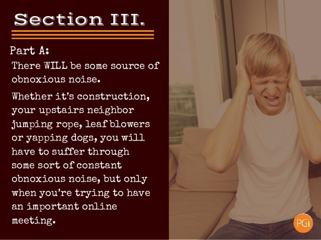SectionIII. Part A: Whether it's construction, your upstairs neighbor jumping rope, leaf blowers or yapping dogs, you wi...