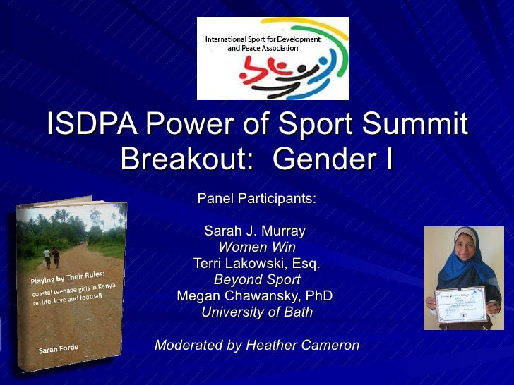 ISDPA Power of Sport Summit Breakout:  Gender I Panel Participants: Sarah J. Murray  Women Win Terri Lakowski, Esq. Beyond...