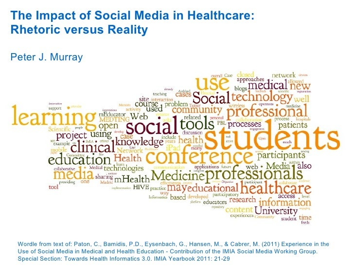 The Impact of Social Media in Healthcare:Rhetoric versus RealityPeter J. Murray Wordle from text of: Paton, C., Bamidis, P...