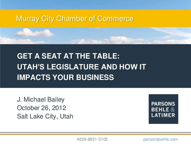 Murray City Chamber of CommerceGET A SEAT AT THE TABLE:UTAH'S LEGISLATURE AND HOW ITIMPACTS YOUR BUSINESSJ. Michael Bailey...