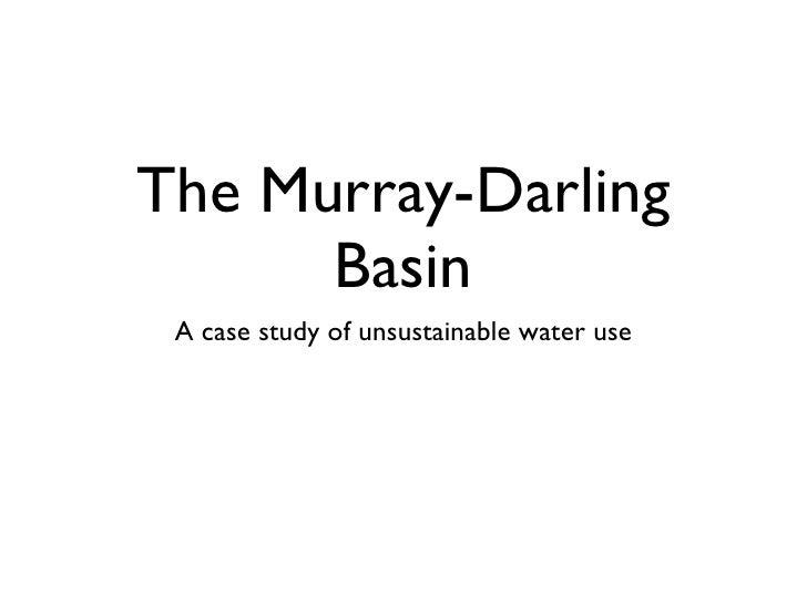 The Murray-Darling Basin <ul><li>A case study of unsustainable water use </li></ul>