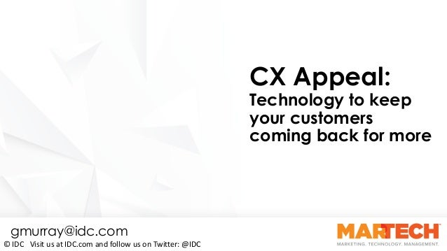 CX Appeal: Technology to Keep Your Customers Coming Back for More By Gerry Murray Slide 1