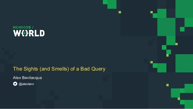 Alex Bevilacqua The Sights (and Smells) of a Bad Query @alexbevi