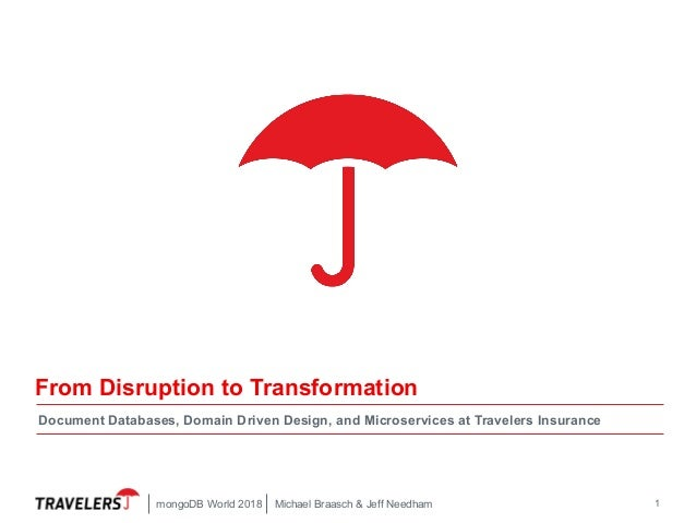 1 From Disruption to Transformation Document Databases, Domain Driven Design, and Microservices at Travelers Insurance Mic...