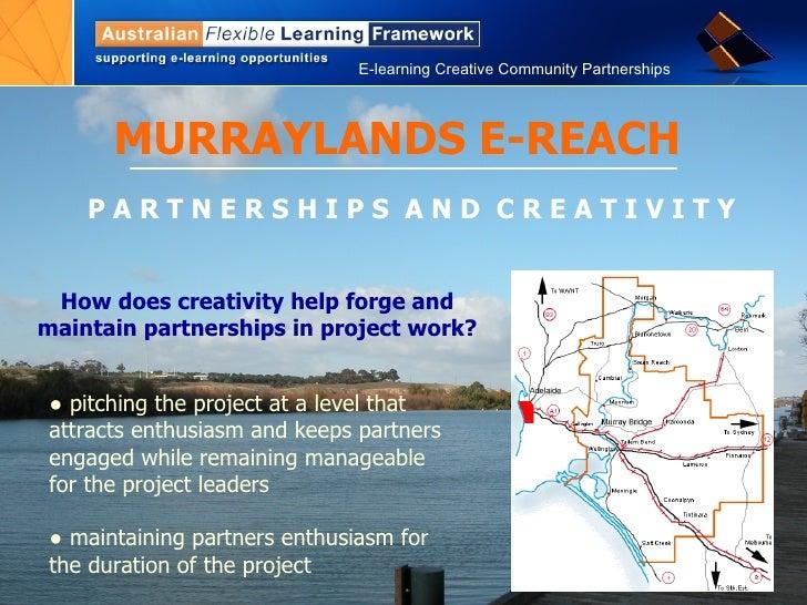 MURRAYLANDS E-REACH P A R T N E R S H I P S  A N D  C R E A T I V I T Y ●  pitching the project at a level that attracts e...