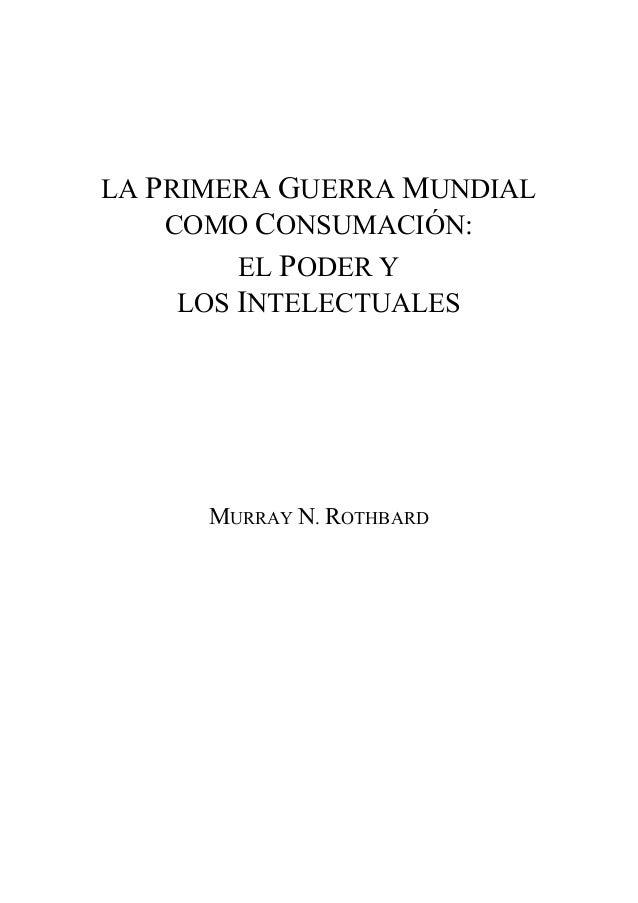 LA PRIMERA GUERRA MUNDIAL COMO CONSUMACIÓN: EL PODER Y LOS INTELECTUALES MURRAY N. ROTHBARD
