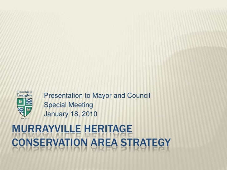 Murrayville Heritage Conservation Area Strategy <br />Presentation to Mayor and Council<br />Special Meeting<br />January ...