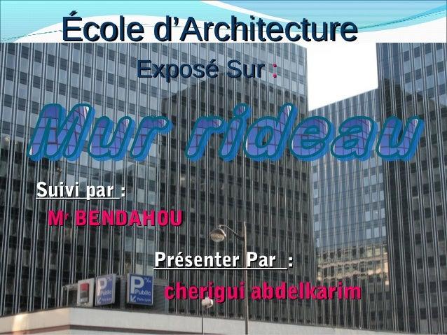 École d'ArchitectureÉcole d'Architecture Exposé SurExposé Sur :: Suivi parSuivi par :: MMrr BENDAHOUBENDAHOU Présenter Par...