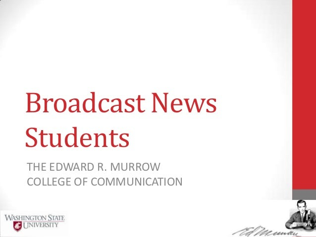 Broadcast NewsStudentsTHE EDWARD R. MURROWCOLLEGE OF COMMUNICATION