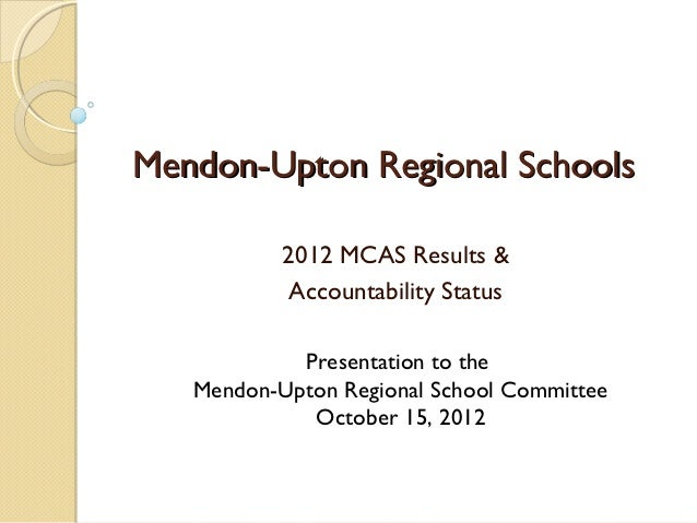 Mendon-Upton Regional Schools           2012 MCAS Results &           Accountability Status            Presentation to the...
