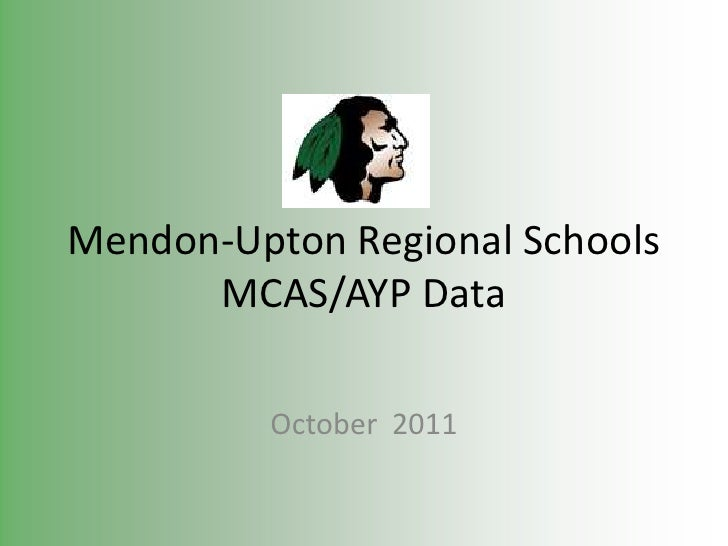 Mendon-Upton Regional Schools      MCAS/AYP Data         October 2011