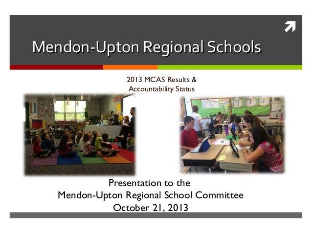   Mendon-Upton Regional Schools 2013 MCAS Results & Accountability Status  Presentation to the Mendon-Upton Regional Scho...