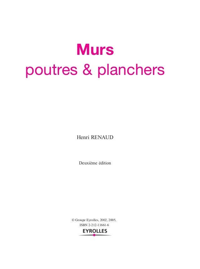 Murs poutres & planchers Henri RENAUD Deuxième édition © Groupe Eyrolles, 2002, 2005, ISBN 2-212-11661-6