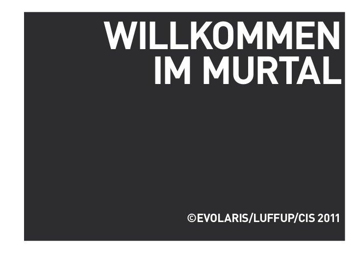 WILLKOMMEN                  WILLKOMMEN IM MURTAL  IM MURTAL   ©EVOLARIS/LUFFUP/CIS 2011                    ©EVOLARIS/LUFFU...