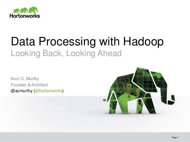 Data Processing with HadoopLooking Back, Looking AheadArun C. MurthyFounder & Architect@acmurthy (@hortonworks)           ...