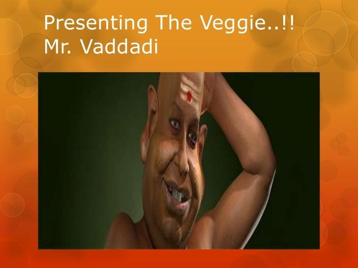 Presenting The Veggie..!!Mr. Vaddadi