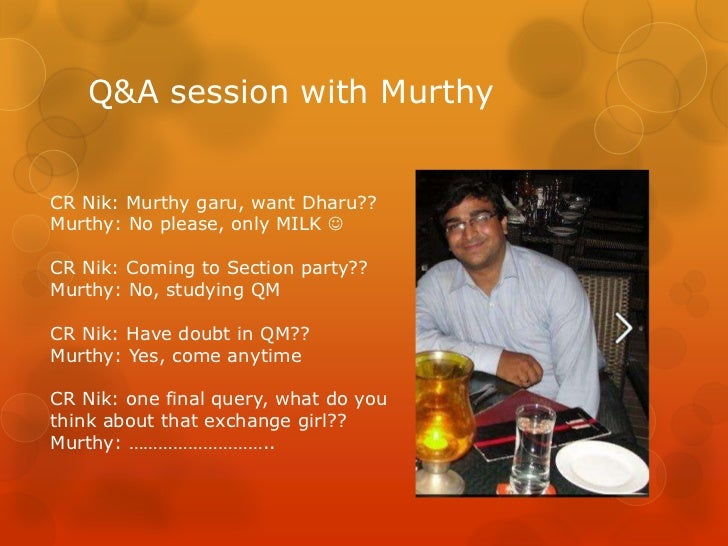 Q&A session with MurthyCR Nik: Murthy garu, want Dharu??Murthy: No please, only MILK CR Nik: Coming to Section party??Mur...