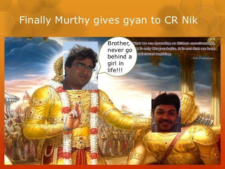Finally Murthy gives gyan to CR Nik                 Brother,                 never go                 behind a            ...