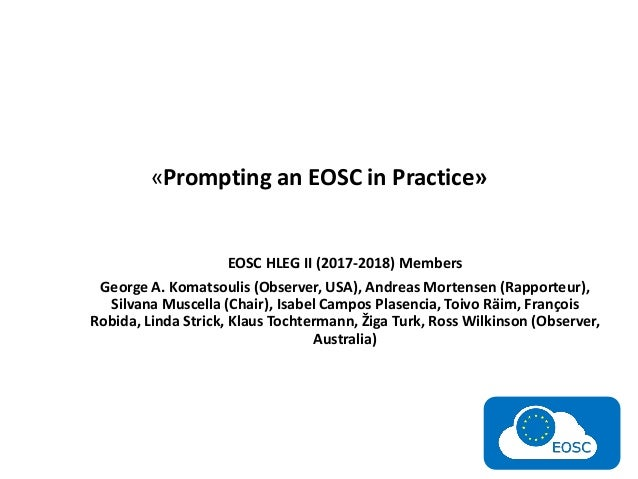 «Prompting an EOSC in Practice» EOSC HLEG II (2017-2018) Members George A. Komatsoulis (Observer, USA), Andreas Mortensen ...