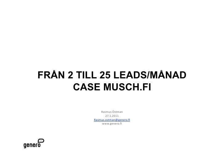 Från 2 till 25 leads/månadcasemusch.fi<br />Rasmus Östman<br />27.1.2011<br />Rasmus.ostman@genero.fi<br />www.genero.fi<b...