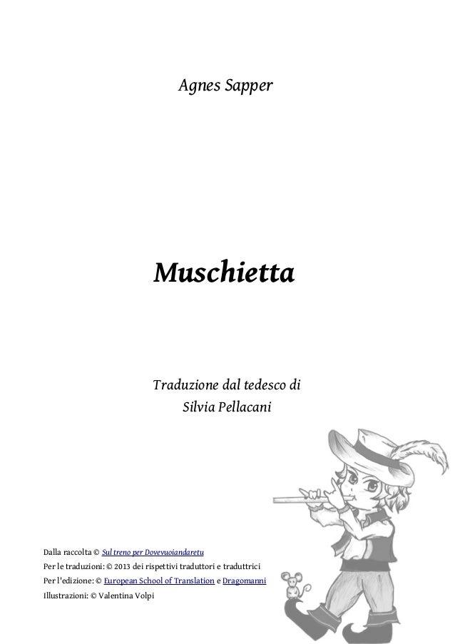 Agnes Sapper  Muschietta  Traduzione dal tedesco di Silvia Pellacani  Dalla raccolta © Sul treno per Dovevuoiandaretu Per ...