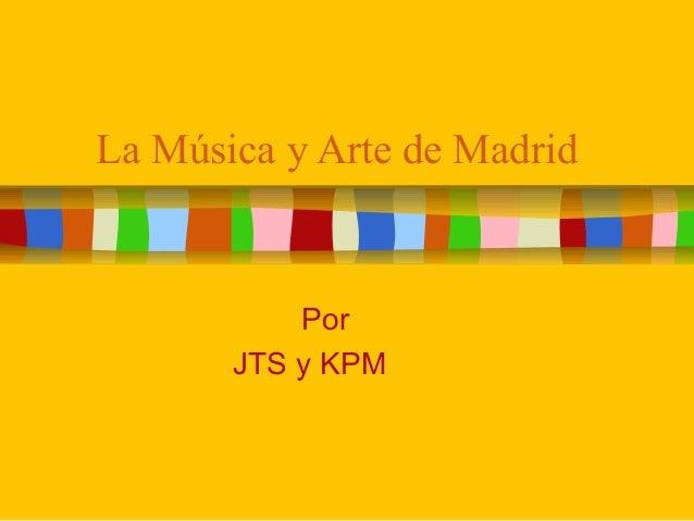La Música y Arte de Madrid Por JTS y KPM