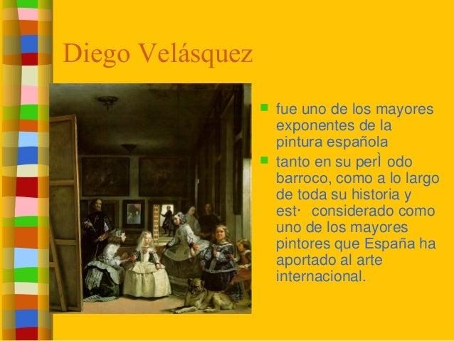Diego Velásquez  fue uno de los mayores exponentes de la pintura española  tanto en su perÌ odo barroco, como a lo largo...