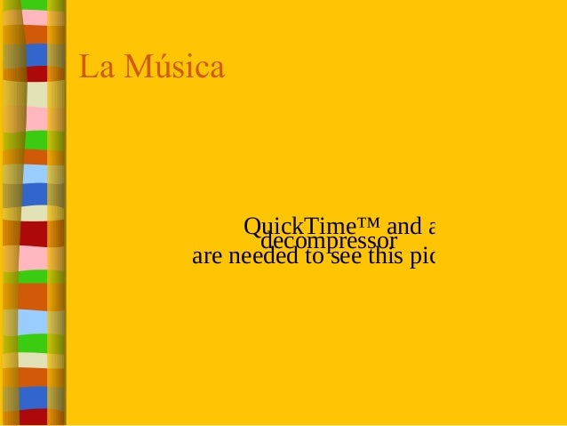 La Música QuickTime™ and a decompressor are needed to see this picture.