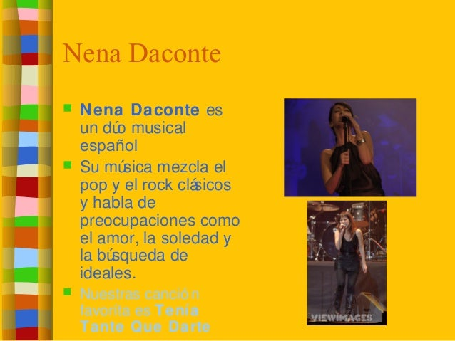 Nena Daconte  Nena Daconte es un dúo musical español  Su música mezcla el pop y el rock clásicos y habla de preocupacion...