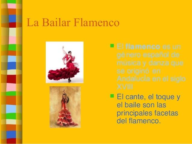 La Bailar Flamenco  El flamenco es un género español de música y danza que se originó en AndalucÌa en el siglo XVIII  El...
